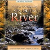Cry Of The River - Nature Meditation